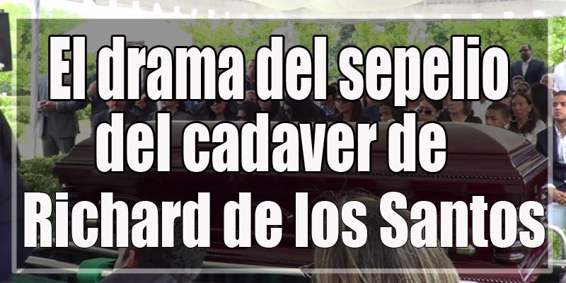 Drama del sepelio del cadáver de Richard De los Santos