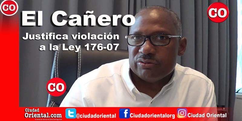 Photo of ¿Ha sentado las bases El Cañero para su eventual condena a pena de prisión por violación de la Ley 176-07? + Vídeo